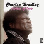 "Charles Bradley ""Victim Of Love"""